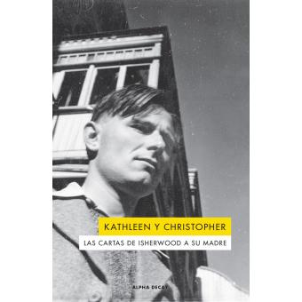 Kathleen y Christopher: las cartas de Isherwood a su madre