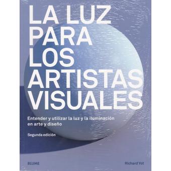 La luz para los artistas visuales. Entender y utilizar la luz y la iluminación en arte y diseño