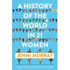 A History Of The World In 21 Women. A Personal Selection