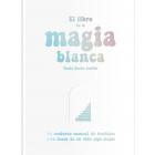 El libro de la magia blanca. Un moderno manual de hechizos para hacer de tu vida algo mejor