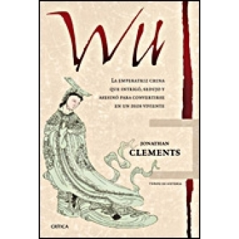 Wu. La emperatriz china que intrigó, sedujo y asesinó para convertirse en un dios viviente