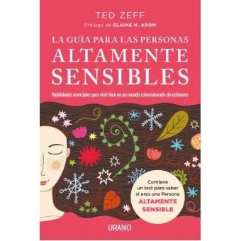 La guía para las Personas Altamente Sensibles. Habilidades esenciales para vivir bien en un mundo saturado de estímulos. Guía paso a paso