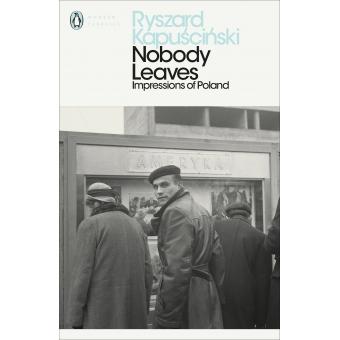 Nobody Leaves. Impressions of Poland (Penguin Modern Classics)