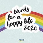 Words for a happy life 2020: Typo-Art Broschürenkalender mit Ferienterminen. Wandkalender mit schönen englischen Sprüchen.