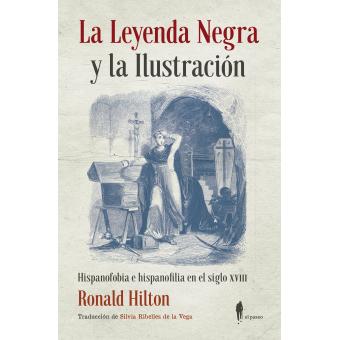 La Leyenda Negra y la Ilustración. Hispanofobia e hispanofilia en el siglo XVIII