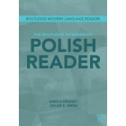 The Routledge Intermediate Polish Reader. Polish through the press, internet and contemporary literature