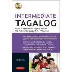 Intermediate Tagalog : Learn to Speak Fluent Tagalog (Filipino), the National Language of the Philippines (Free CD-Rom Included)