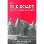 The silk roads (Highways of culture and commerce)