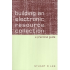 Building an electronic resource collection : a practical guide