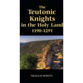 The Teutonic Kinights in the Holy Land, 1190-1291