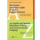 Diccionario castellano e inglés de argot y lenguaje informal - An english and spanish dictionary of Slang and unconventional language