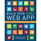 Build Your First Web App: Learn to Build Web Applications from Scratch