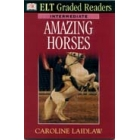 Amazing horses. Intermediate (ELT Graded Readers)
