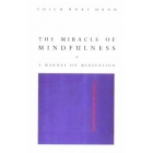 The miracle of mindfulness: Manual on Meditation