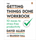 The getting things done workbook. 10 moves to stress-free productivity