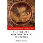 The Twelfth and Thirteenth centuries (The short Oxford History of British Isles)