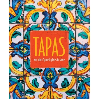 Tapas: Bring an authentic taste of Spain to your table with this collection of mouth-watering recipes