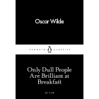 Only Dull People Are Brilliant at Breakfast (Little Black Classics 119)