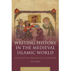 Writing History in the Medieval Islamic World: The Value of Chronicles as Archives (Early and Medieval Islamic World)