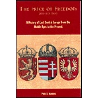 The price of freedom (A history of East Central Europe from the Middle Ages to the present)