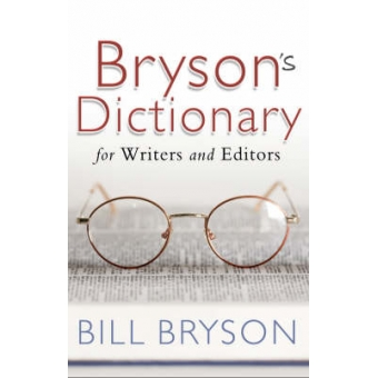 Bill Bryson's Dictionary for Writers and Editors
