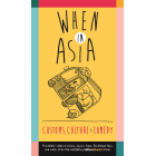 When in Asia - Customs, Culture and Comedy: Travellers Notes on China, Japan, India, Southeast Asia, and More (from the Best- Selling Cultureshock! Series)