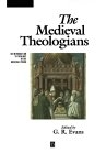The medieval theologians (An introduction to theology in the medieval period)
