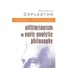 A history of Philosophy, vol. VIII: Utilitarianism & early an.