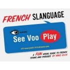 French Slanguage: Fun Visual Guide to French Terms and Phrases