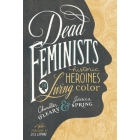Dead Feminists. Historic Heroines in Living Color
