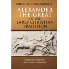 Alexander the Great in the Early Christian Tradition: Classical Reception and Patristic Literature (Library of Classical Studies)