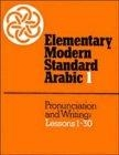 Elementary moderns standard arabic 1. Pronunciation and writing. Lessons 1 - 30