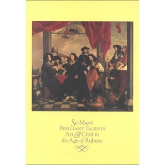 So many brilliant talents (Art and craft in the age of Rubens) Catalogue of the exhibition, Atlanta, 1999-2000)