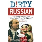 Dirty Russian: Everyday Slang from What's Up? to F*ck Off!