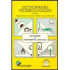 Dictionnaire Technologique. Machinisme & Equipements Agricoles: Français-English-Deutsch-Español-Italiano-Portugués