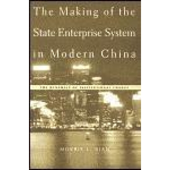 The Making of the State Enterprise System in Modern China. The dynamics of institutional change