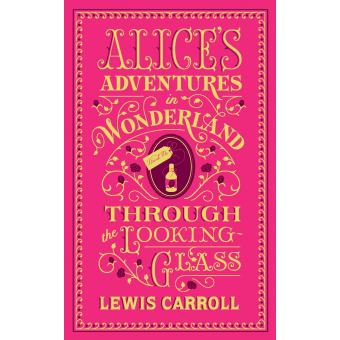 Alice's Adventures In Wonderland And Through The Looking-Glass (Barnes & Noble Flexibound Editions)