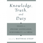 Knowledge, truth, and duty (Essays on epistemic justification, responsability, and virtue)