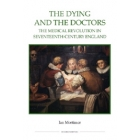 The dying and the doctors. The medical tevolution in seventeenth-century England