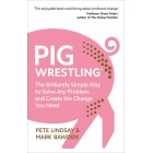 Pig wrestling. The brilliantly simple way to solve any problem... and create the change you need