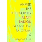 Ahmed the philosopher: 34 short plays for children and everyone else