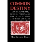 Common destiny. Dictatorship, foreign policy, and war in fascist Italy and nazi Germany