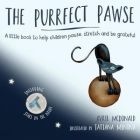 The Purrfect Pawse : A little book to help children pause, stretch and be grateful