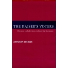 The kaiser's voters. Electors and elections in Imperial Germany