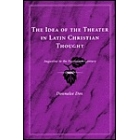 The idea of the theater in latin christian thought: Augustine in the Fourteenth century