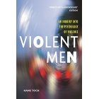 Violent Men: An Inquiry Into the Psychology of Violence (Psychology, Crime and Justice Series)