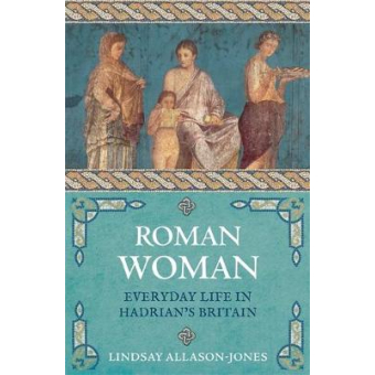 Roman Woman. Everyday life in Hadrian's Britain