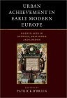 Urban achievement in early modern Europe (Golden ages in Antwerp, Amsterdam and London)