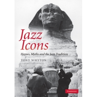 Jazz icons. Heroes, myths and the jazz tradition