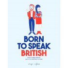 Born to speak British. Despídete del inglés robótico y descubre al nativo que hay en ti